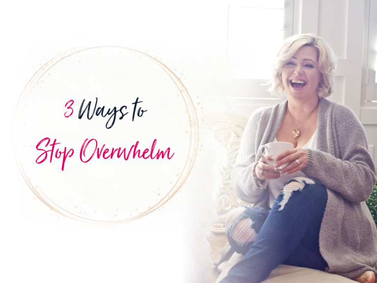 3 Ways to Stop Overwhelm